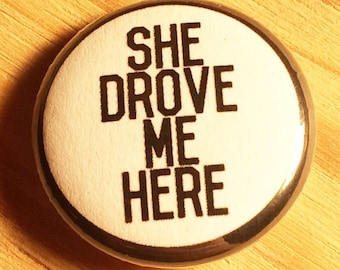 1 inch She Drove Me Here pinback button - Parks and Recreation pin