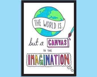 The world is but a canvas to the imagination. Inspirational quote, typographic, A5 print