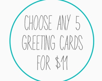 Choose any 5 Greeting Cards and Envelopes-- Mix and Match any 5 Cards