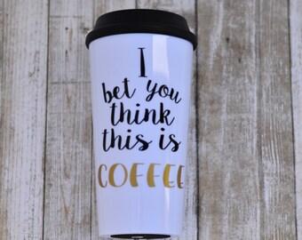 Funny travel mug, coffee mugs with sayings, travel mug with quote, funny coffee mug, sarcastic travel mug, mug with lid