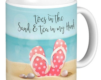 Toes in the sand tea in my hand, or if like me toes in the sand Wine in my hand, choice of mugs