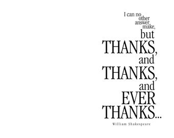 Gratitude Greeting Card. I can no other answer make but thanks, and thanks; and ever thanks. Shakespeare. modern, digital, typography