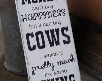 Money Can't Buy Happiness... But it Can Buy Cows wood sign