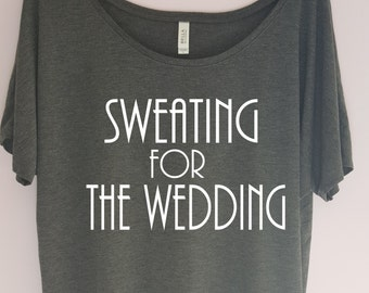 Sweating for the Wedding Shirt, Work Out Tank, Workout shirt, Wedding workout clothes, gym shirt fitness tank, fitness shirt, workout tshirt