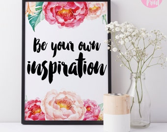 """Printable Art """"Be your own inspiration"""" Inspirational Quote Wall Art Home Decor Floral Print"""