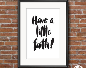 """Printable Art """"Have a little faith!"""" Inspirational Quote Happiness Quote Faith Quote Wall Art Home Decor"""