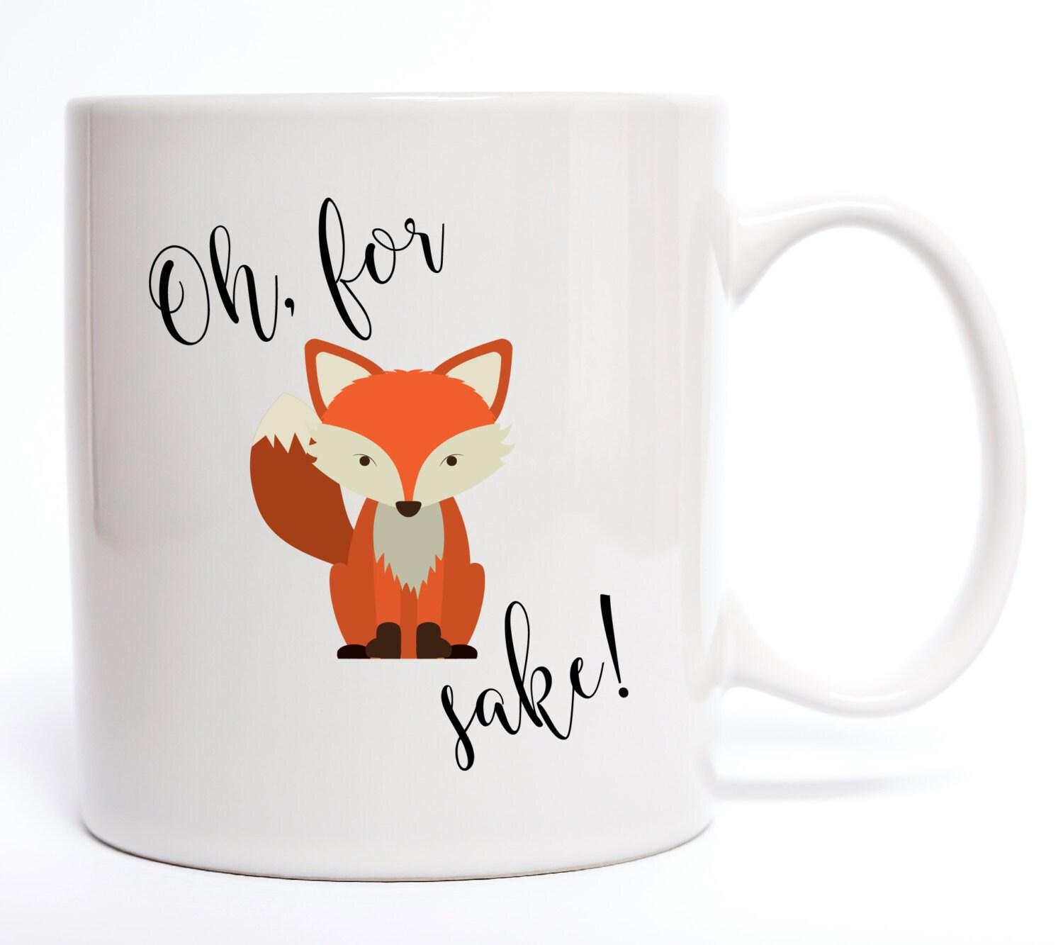 Oh For Fox Sake Coffee Mug Funny Coffee Mug Quotes Mugs