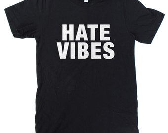 Hate Vibes UNISEX T-Shirt  -  S M L XL  -  Available in black, heather grey, and white