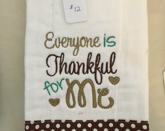 Every one is Thankful for Me Embroidered Burp Cloth