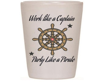 Work Like a Captain, Party Like a Pirate 2 oz White Ceramic Shotglass! Great as a Wedding Gift Set, Christmas, Birthday or Just Because!
