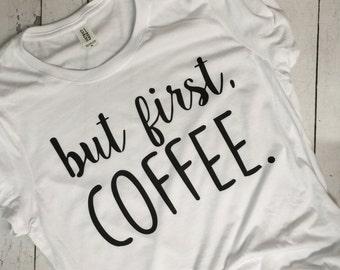 But First, COFFEE t shirt, tri-blend t shirt, soft trendy t shirt