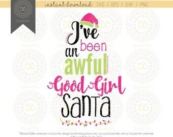 Been an Awful Good Girl Santa SVG, Girl Christmas SVG, Christmas, svg, eps, dxf, png file, Silhouette, Cricut