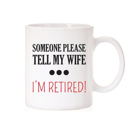 Someone Please Tell My Wife I'm Retired Mug | Retirement Gift | Gift for Co Worker | Retiring | Office Retirement | Retirement Mug Gift