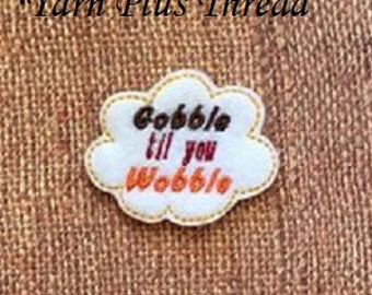 Gobble til you Wobble Feltie Embroidery Design