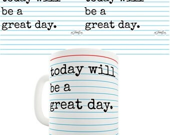 Today Will Be A Great Day Ceramic Funny Mug