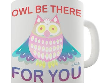 Owl Be There For You Ceramic Funny Mug