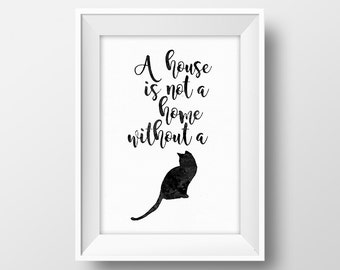 Cat quote printable A house is not a home without a cat  Home quote Cat print Cat lover gift Cat poster Black and white home wall art decor
