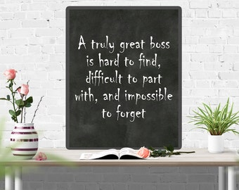Boss Print - A truly great boss is hard to find, difficult to part with, and impossible to forget - Goodbye Gift - Farewell Gift - Leaving