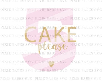 Cake Please SVG, 5th Birthday SVG, Fifth Birthday SVG, Birthday Girl svg, Birthday cake svg, cuttables, Cricut, Silhouette, Cutting File