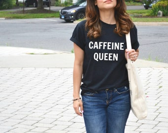 Caffeine Queen t-shirt, funny quotes, women's tee, graphic t-shirt, fashion