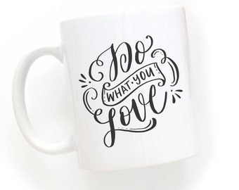 Do What You Love..Handlettered Typography Design Mug