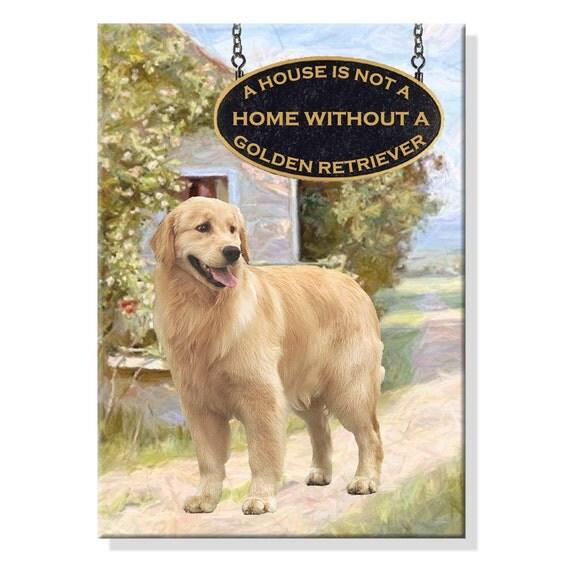 Golden Retriever a House is Not a Home Fridge Magnet No 2