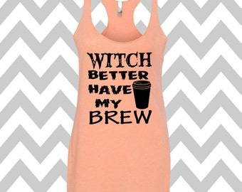 Witch Better Have My Brew Halloween Tank Top Halloween Party Tank Funny Halloween Tank Halloween Costume Tee Witch Tank Coffee Lover Tank