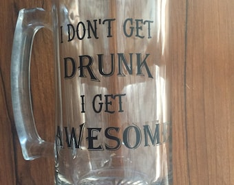 I dont get drunk I get awesome Beer Mug