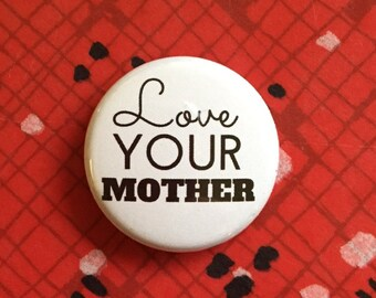 "1"" Pin, Badge, Button - LOVE YOUR MOTHER"