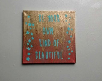 Be Your Own Kind of Beautiful- 12x12 Canvas