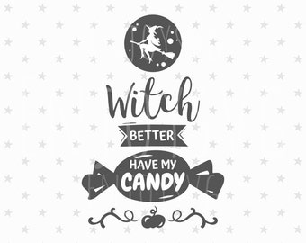 Halloween SVG File Halloween svg file Halloween svg Witch Better Have My Candy svg file Design Cutting File Cricut File SVG Cameo Silhouette