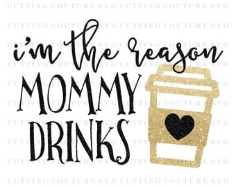 Coffee Svg Cutting File I'm The Reason Mommy Drinks Svg Cutting File Coffee Svg Silhouette Cutting File Cricut Cutting File SVG DXF PNG File