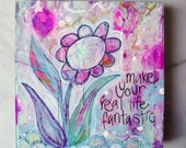 flower, bloom, inspire, painting, original, mixed media, blossom, quote, fantastic