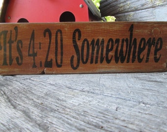 Primitive Wood Sign Its 420 Somewhere Handmade OOAK Distressed Bar Cabin Decor