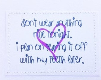 Dirty love card for your honey. Don't wear anything nice tonight. I plan on tearing it off with my teeth later.