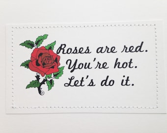 Dirty love poem. Roses are red. You're hot. Let's do it.