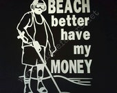 Beach better have my Money! Metal Detecting humor t-shirt!