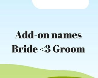 ADD-ON NAMES: Bride (heart symbol) Groom