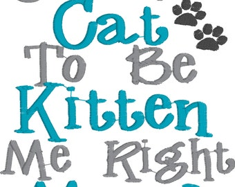 Machine Embroidery/Embroidery Design/You've Cat To Be Kitten Me Right Meow Embroidery Design/Machine Embroidery/INSTANT DOWNLOAD/4x4/5x7
