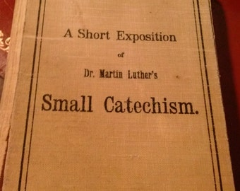A short exposition of dr martin luther small catechism