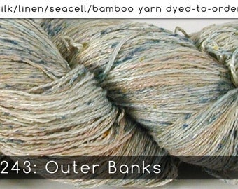 DtO 243: Outer Banks on Silk/Linen/Seacell/Bamboo Yarn Custom Dyed-to-Order