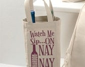 Wine Bag - Watch Me Chardon Nay Nay - Two Bottle Tote