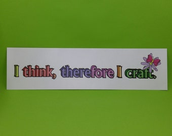 I THINK, THEREFORE I CRAFT Bumper Sticker