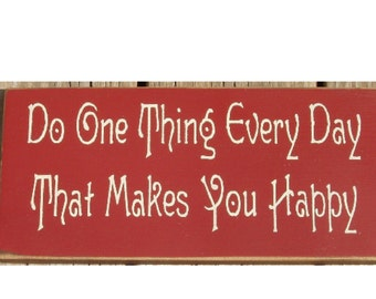 Do one thing every day that makes you happy primitive wood sign