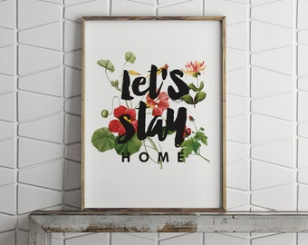 Let's Stay Home Print - Digital Print - PDF Poster - Floral Quote - Digital Download Print - Printable Poster - 8x10 - 16 x 20