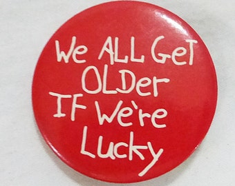 Vintage tin button pin humor we all get older if we're lucky