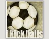 Soccer Quote Print, I Kick Balls, soccer ball print, sports, girl power, this girl can, soccer gift, soccer decor, dorm art, olympic sport