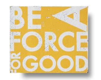 Be a Force For Good 11x12