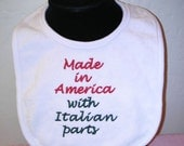 "Embroidered baby bib with saying ""Made in America with Italian parts"""