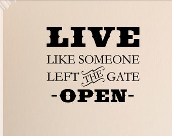 Live like someone left the gate open Vinyl wall words quotes and sayings #2042